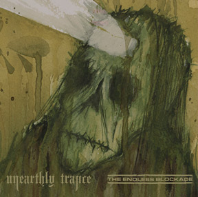Unearthly Trance - Unearthly Trance / The Endless Blockade