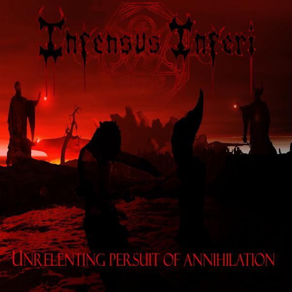 Infensus Inferi - Unrelenting Persuit of Annihilation