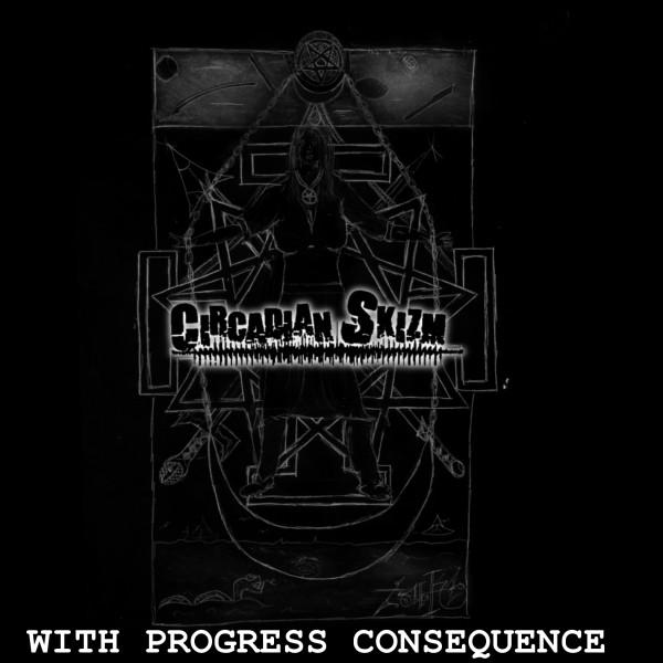 Circadian Skizm - With Progress Consequence