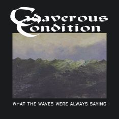 Cadaverous Condition - What the Waves Were Always Saying