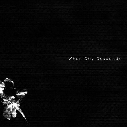 When Day Descends - When Day Descends