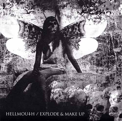 Hellmouth - Hellmouth / Explode & Make Up