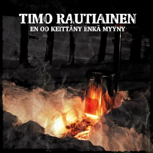 Timo Rautiainen - En oo keittäny enkä myyny