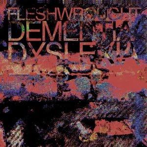 Fleshwrought - Dementia/Dyslexia