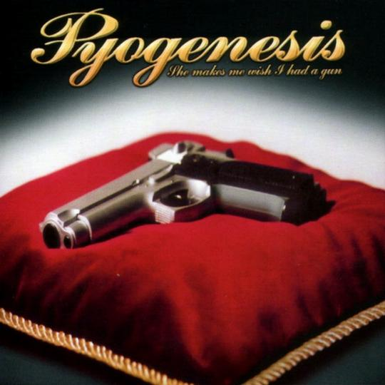 Pyogenesis - She Makes Me Wish I Had a Gun