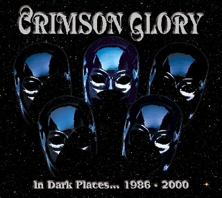 Crimson Glory - In Dark Places... 1986-2000
