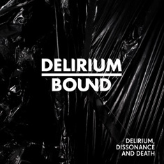Delirium Bound - Delirium, Dissonance and Death