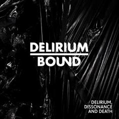 Delirium Bound - Delirium, Dissonance and Death