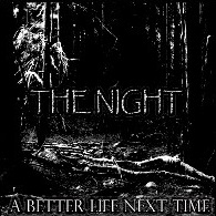 The Night - A Better Life Next Time...