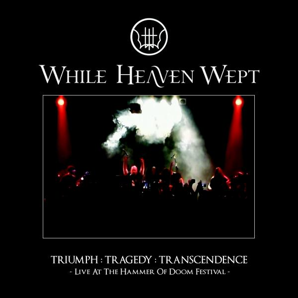 While Heaven Wept - Triumph : Tragedy : Transcendence - Live at the Hammer of Doom Festival