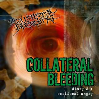 Collateral Bleeding - Diary 2: Emotional Angry