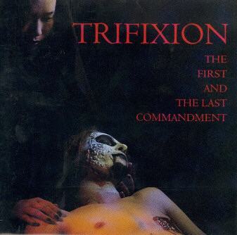 Trifixion - The First and the Last Commandment