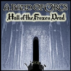 A Band of Orcs - Hall of the Frozen Dead
