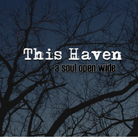 This Haven - A Soul Open Wide