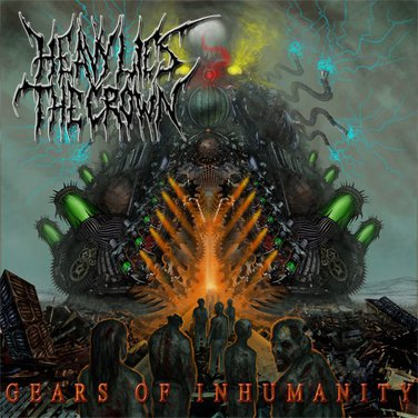 Heavy Lies the Crown - Gears of Inhumanity
