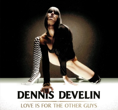 Dennis Develin - Love Is for the Other Guys