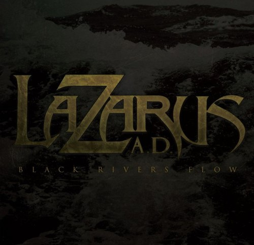 Lazarus A.D. - Black Rivers Flow