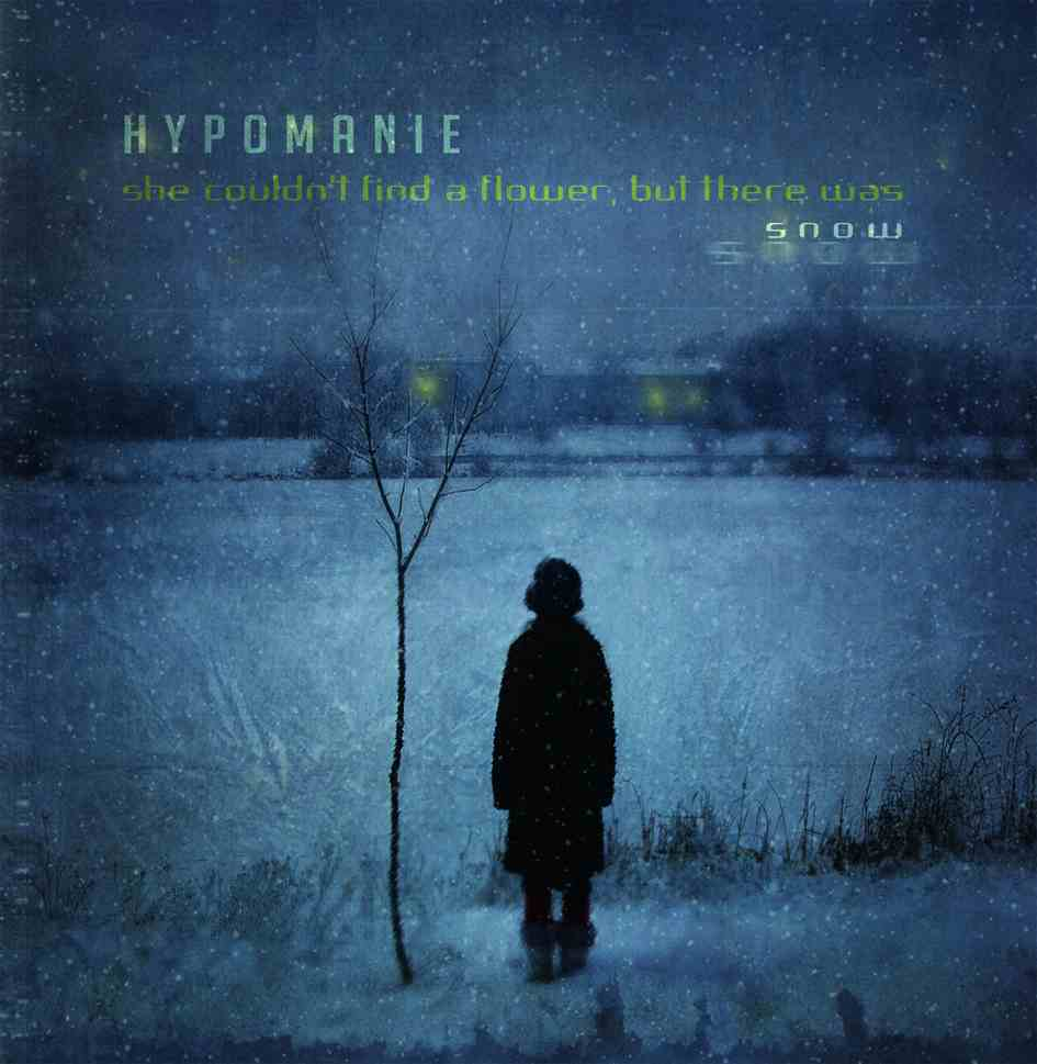 Hypomanie - She Couldn't Find a Flower, but There Was Snow