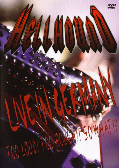 Hellhound - Live in Germany - Too Loud! Too Rough!! So What!?