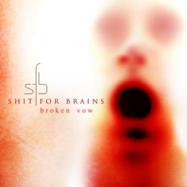 Shit for Brains - Broken Vow