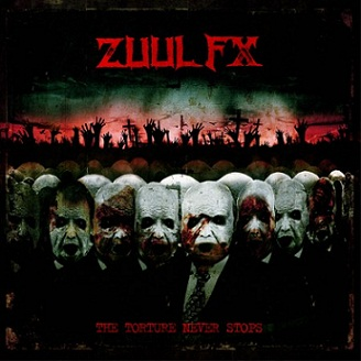 Zuul Fx - The Torture Never Stops