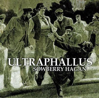 Ultraphallus - Sowberry Hagan