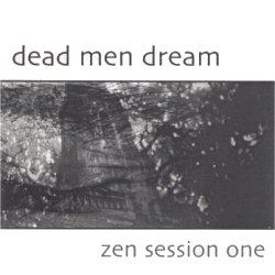 Dead Men Dream - Zen Session One
