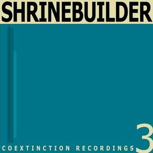 Shrinebuilder - Coextinction Release 3