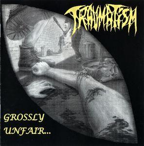 Traumatism - Grossly Unfair...