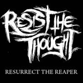 Resist the Thought - Resurrect the Reaper