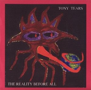 Tony Tears - The Reality Before All