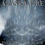 Alaska Fire - Enlighten The Black
