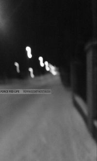 Force Fed Life - Reminiscent Nostalgia