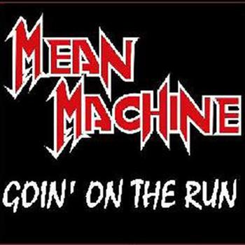 Mean Machine - Goin' on the Run