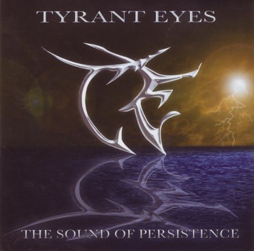 Tyrant Eyes - The Sound of Persistence