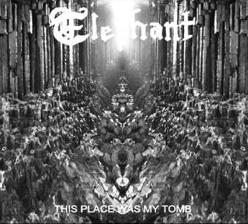 Elephant - This Place Was My Tomb