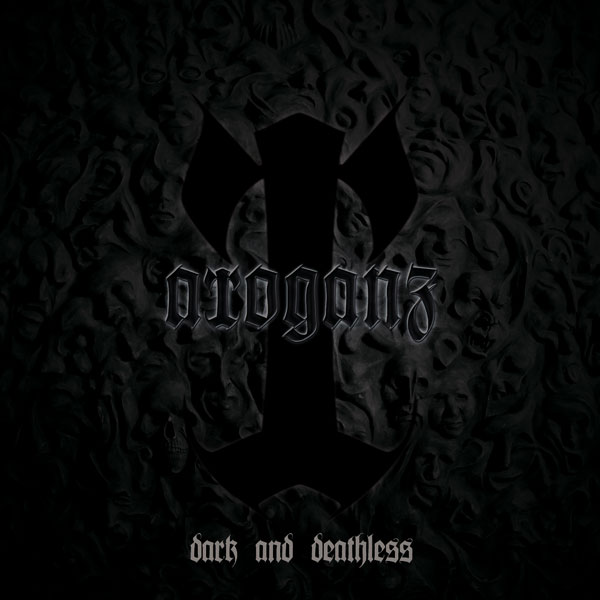 Arroganz - Dark and Deathless
