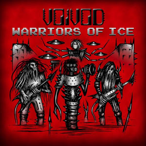 Voivod - Warriors of Ice