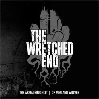 The Wretched End - The Armageddonist / Of Men and Wolves