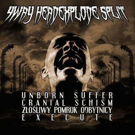 Unborn Suffer / Cranial Schism / Execute / Złośliwy Pomruk Odbytnicy - 4 Way HeadXplode Split