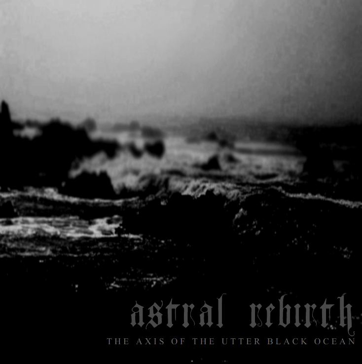Astral Rebirth - The Axis of the Utter Black Ocean