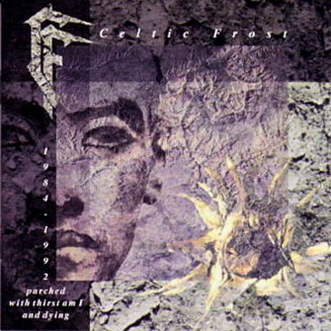 Celtic Frost - Parched with Thirst Am I and Dying