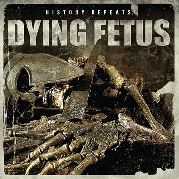 Dying Fetus - History Repeats...