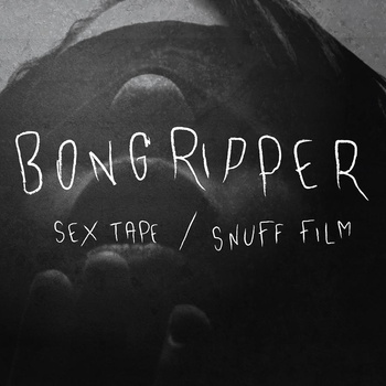 Bongripper - Sex Tape / Snuff Film