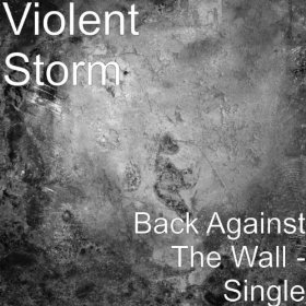Violent Storm - Back Against the Wall