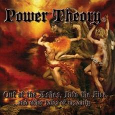 Power Theory - Out of the Ashes, into the Fire...and Other Tales of Insanity