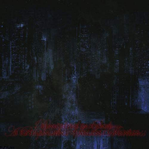 Benighted in Sodom - A Resplendent Starless Darkness