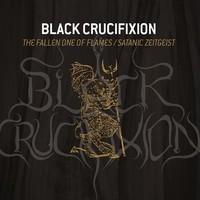 Black Crucifixion - The Fallen One of Flames / Satanic Zeitgeist