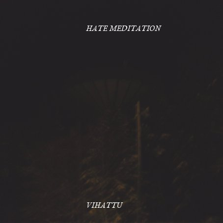 Hate Meditation - Vihattu