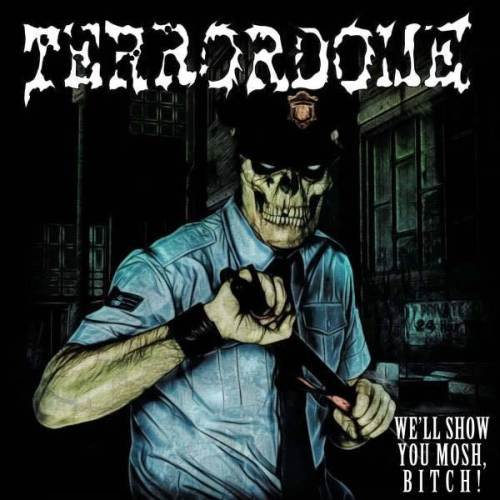 Terrordome - We'll Show You Mosh, Bitch!